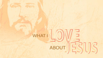 What I Love About Jesus